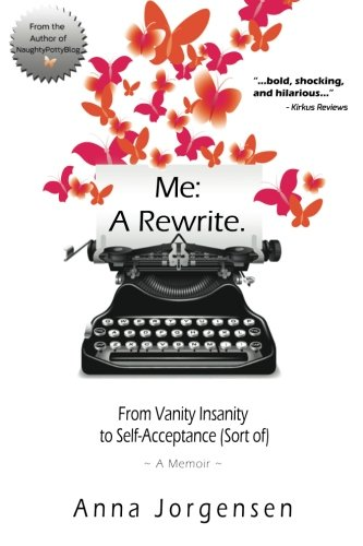 Me: A Rewrite. From Vanity Insanity to Self-Acceptance (Sort of)